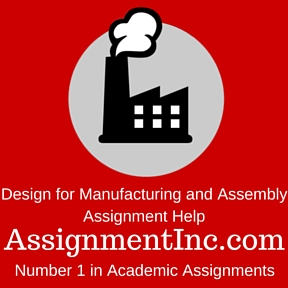 Design for Manufacturing and Assembly Assignment Help