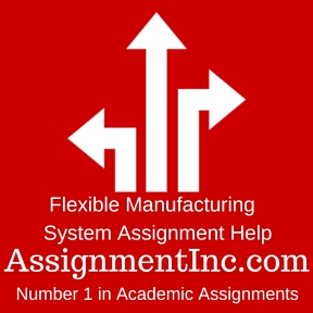 Flexible Manufacturing System Assignment Help