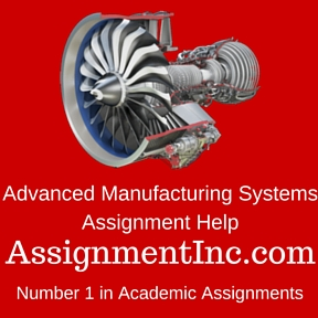 Advanced Manufacturing Systems Assignment Help