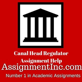 Canal Head Regulator Assignment Help