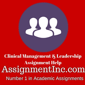 Clinical Management & Leadership Assignment Help