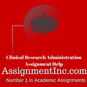 Clinical Research Administration Assignment Help