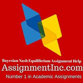 Bayesian Nash Equilibrium Assignment Help