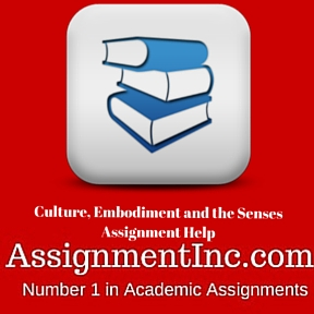 Culture, Embodiment and the Senses Assignment Help