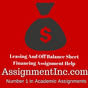 Leasing And Off Balance Sheet Financing Assignment Help