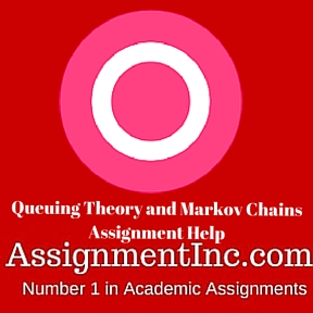 Queuing Theory and Markov Chains Assignment Help