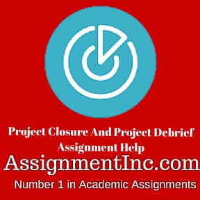 Project Closure And Project Debrief Assignment Help