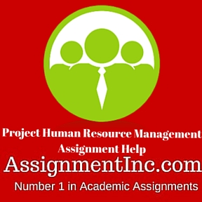 Project Human Resource Management Assignment Help