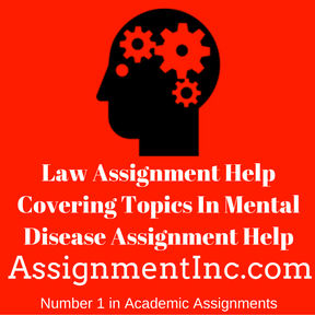 Law Assignment Help Covering Topics In Mental Disease Assignment Help