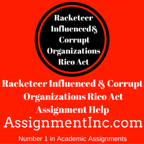 Racketeer Influenced & Corrupt Organizations Rico Act Assignment Help