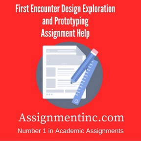 First Encounter Design Exploration and Prototyping Assignment HelpFirst Encounter Design Exploration and Prototyping Assignment Help