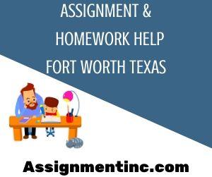 Assignment & Homework Help Fort Worth Texas